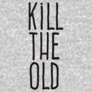 Kill the old by WAMTEES
