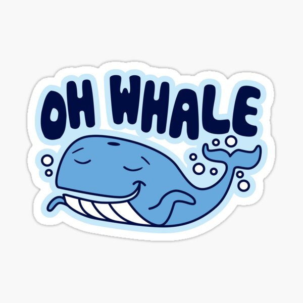 Oh Whale Funny Saying Pun of Oh Well Sticker