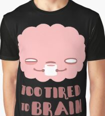 Too Tired To Brain Graphic T-Shirt