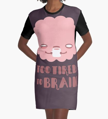 Too Tired To Brain Graphic T-Shirt Dress