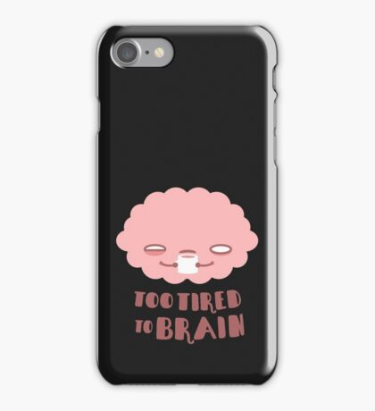 Too Tired To Brain iPhone Case/Skin