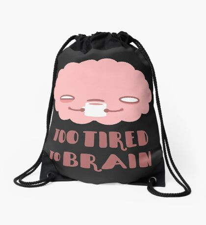 Too Tired To Brain Drawstring Bag