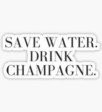 Save Water. Drink Champagne. Sticker