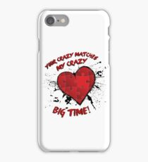 Your Crazy Matches My Crazy... iPhone Case/Skin