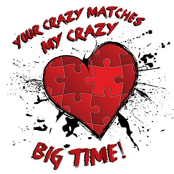 Your Crazy Matches My Crazy... by BPPhotoDesign