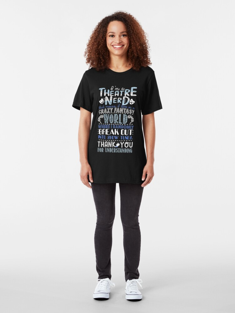 Alternate view of Theatre Nerd Funny Gift For Theatre Lovers Slim Fit T-Shirt