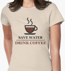 Save Water, Drink Coffee Women's Fitted T-Shirt