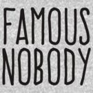 Famous nobody by WAMTEES
