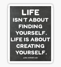 Life isn't about finding yourself. Life is about creating yourself. Sticker