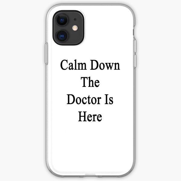 Calm Down The Doctor Is Here  iPhone Soft Case