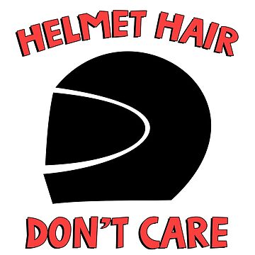 Helmet hair don't care. Funny Quote. by jasonhoffman