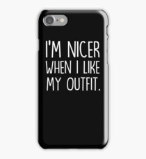 I'm nicer when I like my outfit iPhone Case/Skin