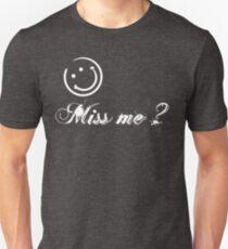 Miss me ? T-Shirt