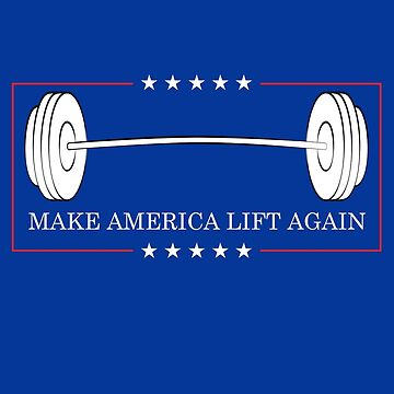 Make america lift again by jasonhoffman