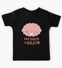 Too Tired To Brain Kids Tee