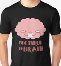 Too Tired To Brain Unisex T-Shirt