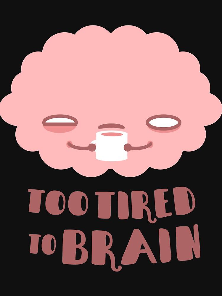 «Trop fatigué pour le cerveau» par murphypop