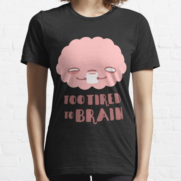 Too Tired To Brain Essential T-Shirt