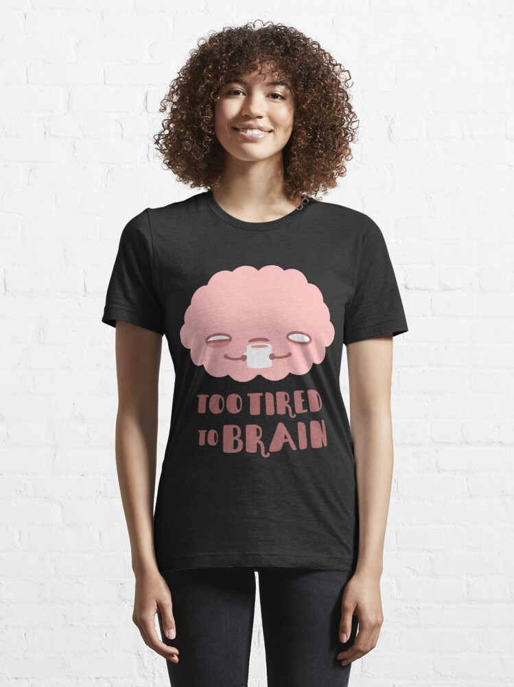 Alternate view of Too Tired To Brain Essential T-Shirt