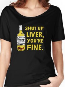 Shut up liver you're fine - Funny quote about drinking Women's Relaxed Fit T-Shirt