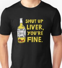Shut up liver you're fine - Funny quote about drinking T-Shirt