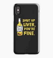 Shut up liver you're fine - Funny quote about drinking iPhone Case/Skin