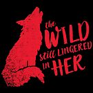 """""""The Wild Still Lingered In Her"""" by Jenn Reese"""