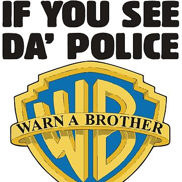 If You See Da Police Warn a Brother by champion-13