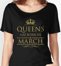 BIRTH GIFT !!! QUEEN ARE BORN IN MARCH Women's Relaxed Fit T-Shirt
