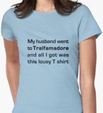 MY HUSBAND WENT TO TRALFAMADORE... Women's Fitted T-Shirt