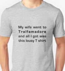 MY WIFE WENT TO TRALFAMADORE... Unisex T-Shirt