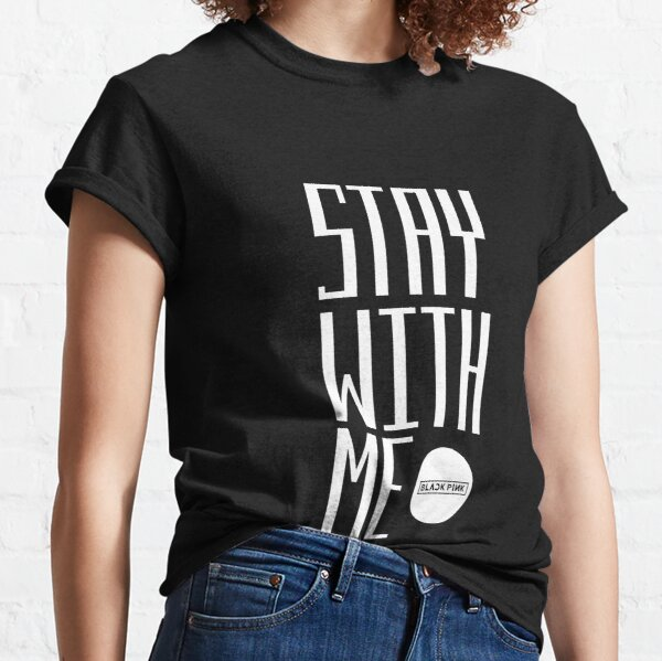 blackpink - stay with me Classic T-Shirt