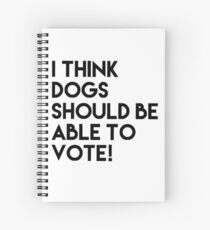 Votes for Dogs! Spiral Notebook