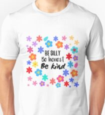 Be silly, be honest, be kind,  Unisex T-Shirt