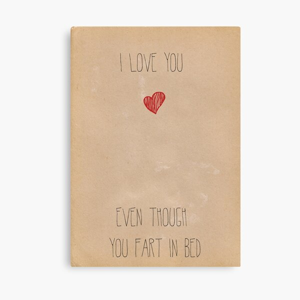 I love you...even though you fart in bed Canvas Print