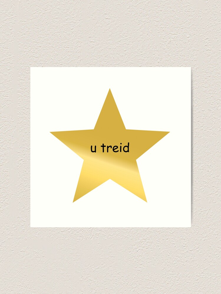 Alternate view of gold star you tried Art Print