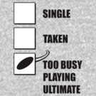 Single, Taken, Too Busy Playing Ultimate by ScottW93