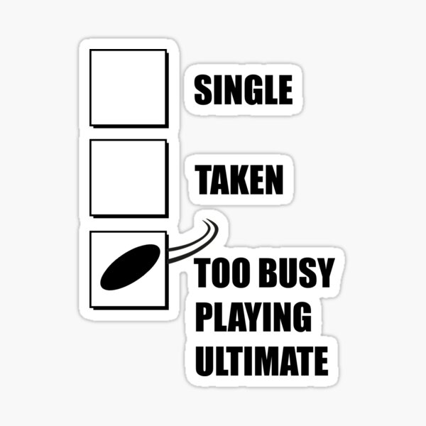 Single, Taken, Too Busy Playing Ultimate Sticker