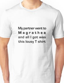 MY PARTNER WENT TO MAGRATHEA... Unisex T-Shirt