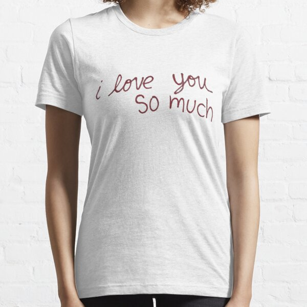 """Austin's """"I love you so much"""" Essential T-Shirt"""