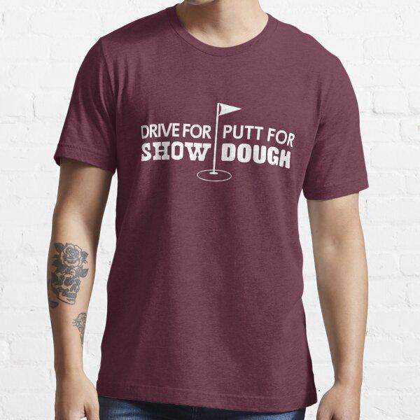 Drive for show. Putt for dough Essential T-Shirt