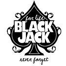 Blackjack for life - never forget by revsoulx3