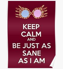 Keep calm and be just as sane as I am Poster