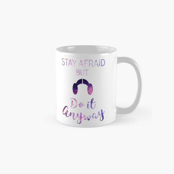 Stay Afraid, But Do It Anyway - Carrie Fisher Classic Mug