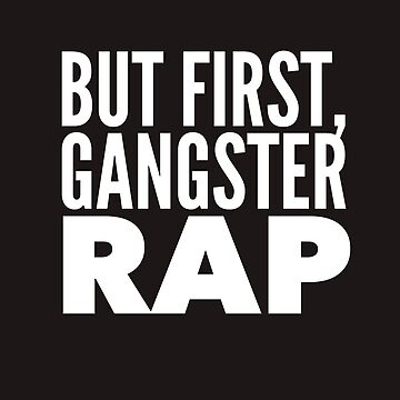 But First Gangster Rap Gangsta RNB  by kenheney