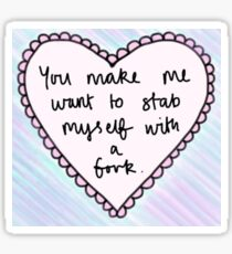 """""""you make me want to stab myself with a fork"""" heart Sticker"""