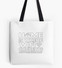 Home Is Where Wifi Connects Automatically Tote Bag