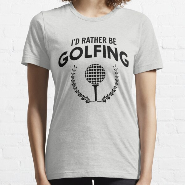 I'd rather be golfing Essential T-Shirt
