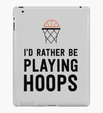 I'd rather be playing hoops iPad Case/Skin