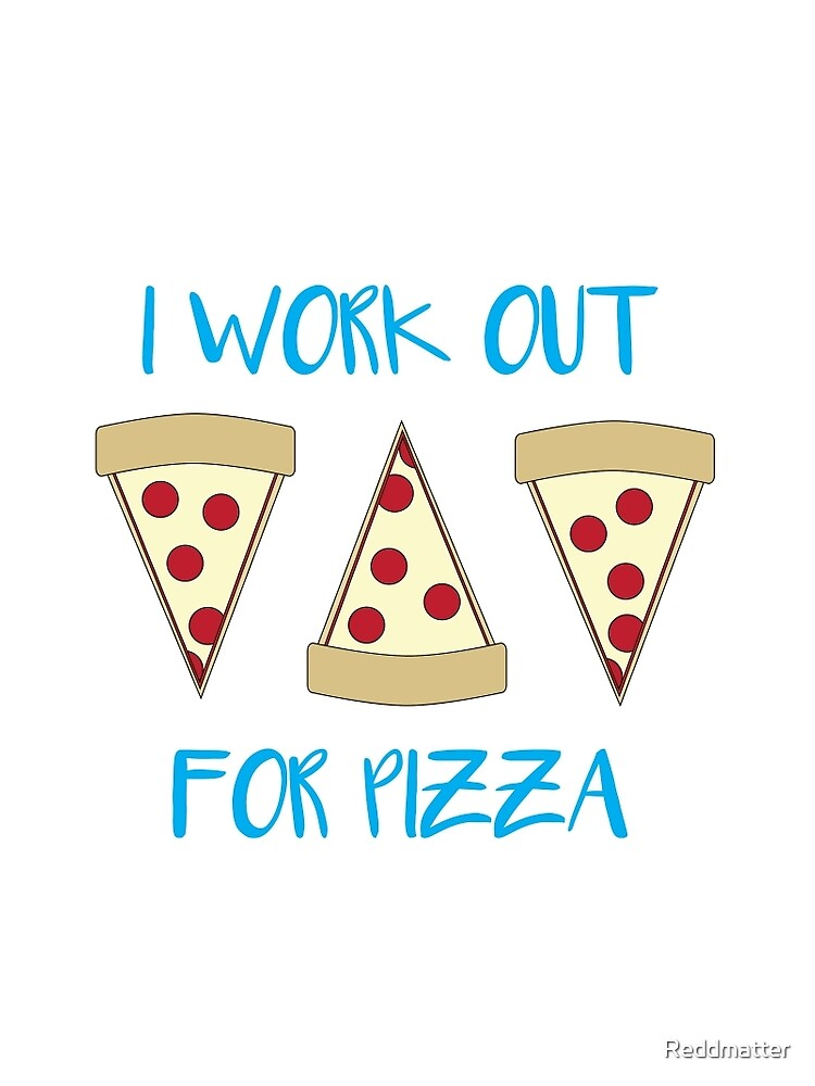I work out for pizza by Reddmatter